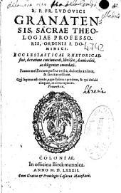 R.P. Fr. Ludouici Granatensis ... Ordinis S. Dominici Ecclesiasticae rhetoricae, siue, de ratione concionandi, libri sex ...