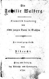 Die Familie Walberg: Dramatisch bearbeitet von einer jungen Dame in Sachsen, Band 1