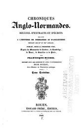 Chroniques anglo-normandes: Widonis Carmen de Hastingæ proelio, publié d'après un ms. unique à Bruxelles. Du roi Guillaume d'Angleterre, par Chrestien de Troyes. Le dit du Guillaume d'Angleterre, par un anonyme