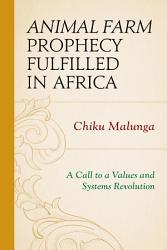 Animal Farm Prophecy Fulfilled In Africa Book PDF