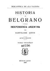 Historia de Belgrano y de la independencia argentina: Volumen 3