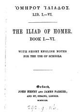 GŎmýrou Īliádos@, lib. i.-vi. The Iliad of Homer, book i.-vi., with Engl. notes