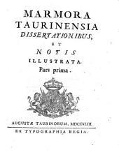 Marmora Taurinensia dissertationibus et notis illustrata: Pars prima