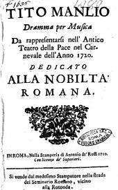 Tito Manlio dramma per musica da rappresentarsi nell'antico teatro della Pace nel carnevale dell'anno 1720. Dedicato alla nobiltà romana