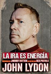La ira es energía: Memorias sin censura John Lydon