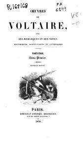 Oeuvres de Voltaire avec des remarques et des notes historiques, scientifiques et littéraires: Théatre, Volume1