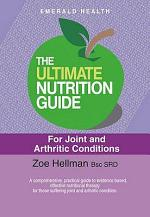 The Ultimate Nutrition Guide for Joint and Arthritic Conditions. Zoe Hellman