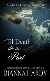 'Til Death Do Us Part: (An adult retelling of The Little Mermaid)