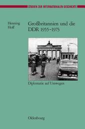Großbritannien und die DDR 1955-1973: Diplomatie auf Umwegen