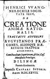 Henrici Wangner-Eckii, E Societate Jesu, De Creatione Animae Rationalis, Tractatus Adversus Augustanos Praecones, Aliosque Haereticos Traducis Assertores