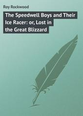 The Speedwell Boys and Their Ice Racer: or, Lost in the Great Blizzard