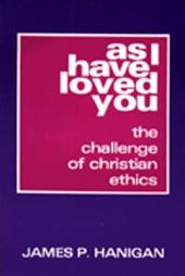 As I Have Loved You: The Challenge of Christian Ethics