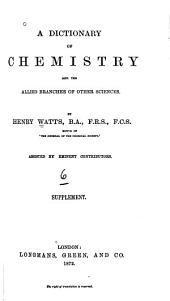 A Dictionary of Chemistry and the Allied Branches of Other Sciences. Supplement