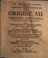 Exercitationum feudalium prima de origine, autoritate, & interpretatione iuris feudalis