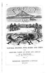 Frost and Fire: Natural Engines, Tool-marks and Chips : with Sketches Taken at Home and Abroad by a Traveller, Volume 1
