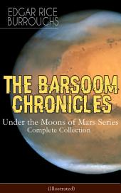 THE BARSOOM CHRONICLES - Under the Moons of Mars Series: Complete Collection (Illustrated): A Princess of Mars, The Gods of Mars, The Warlord of Mars, Thuvia, Maid of Mars, The Chessmen of Mars, The Master Mind of Mars, A Fighting Man of Mars, Swords of Mars, Synthetic Men of Mars and more