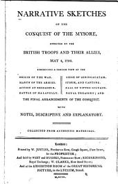 Narratives sketches of the conquest of the Mysore, effected by the British troops and their allies, in the capture of Seringapatam, and the death of Tippoo Sultaun; May 4, 1799. With notes, descriptive and explanatory. Collected from authentic materials