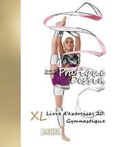 Pratique Dessin - XL Livre d'exercices 20: Gymnastique
