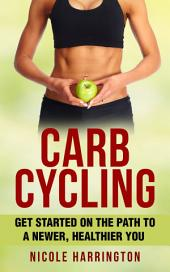 Carb Cycling: Get Started on the Path to a Newer, Healthier You
