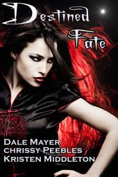 Destined Fate (4 Paranormal Romance, Vampire Tales)
