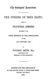The Finding of True Facts: Being an Inaugural Address: Delivered at the First Meeting of the Association, on the 11th January, 1859
