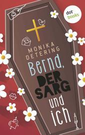 Bernd, der Sarg und ich: Roman
