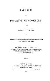ELEMENTS OF DESCRIPTIVE GEOMETRY, WITH THEIR APPILCATION TO SPHERICAL TRIGONOMETRY, SPHERICAL PROJECTIONS AND WARPED SURFACES
