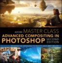 Adobe Master Class - Advanced Compositing in Adobe Photoshop Cc