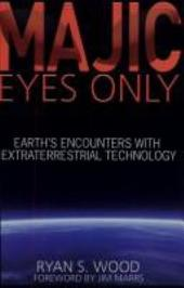 MAJIC EYES ONLY: Earth's Encounters with Extraterrestrial Technology