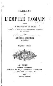 Tableau de l'Empire romain depuis la fondation de Rome jusqu'à la fin du gouvernement impérial en Occident
