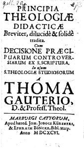 Principia theologiae didacticae, cum decisione praecipuarum controversiarum ex sacra scriptura