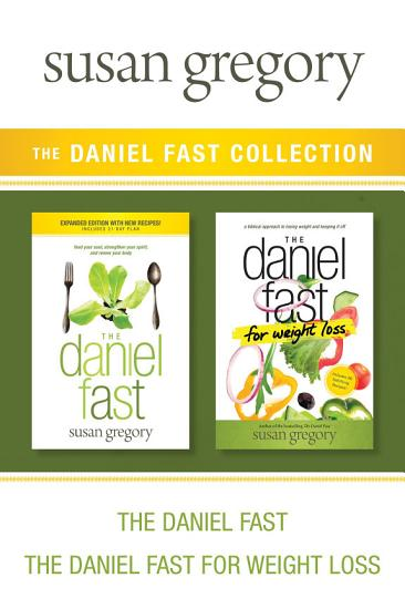 The Daniel Fast Collection  The Daniel Fast   The Daniel Fast for Weight Loss PDF
