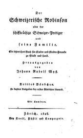 Der schweizerische Robinson: oder, Der schiffbruchige schweizer-prediger und seine familie. Ein lehrreiches buch fúr kinder und kinderfreunde zu stadt und land, Band 3