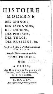 Histoire moderne des Chinois, des Japonnois, des Indiens, des Persans, des Turcs, des Russiens, &c: Pour servir de suite à l'Histoire Ancienne de M. Rollin, Volume1