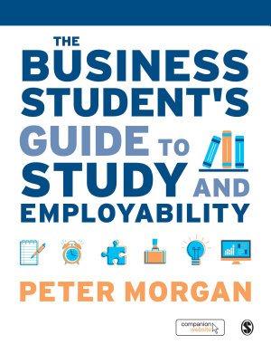 The Business Student s Guide to Study and Employability