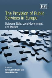 The Provision of Public Services in Europe: Between State, Local Government and Market