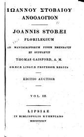Iōannou Stobaiou Anthologion: Ioannis Stobæi Florilegium, Volume 3