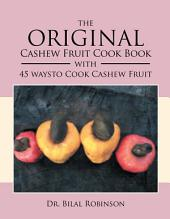 The Original Cashew Fruit Cook Book: With 45 Ways to Cook Cashew Fruit