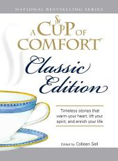 A Cup of Comfort Classic Edition: Stories That Warm Your Heart, Lift Your Spirit, and Enrich Your Life