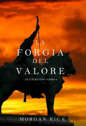 La Forgia del Valore (Re e Stregoni—Libro 4)