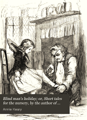 Blind man's holiday; or, Short tales for the nursery, by the author of 'Mia and Charlie'.