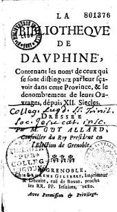 La bibliothèque de Dauphiné, contenant les noms de ceux qui se sont distingués par leur sçavoir dans cette province, et le dénombrement de leurs ouvrages, depuis XII siècles, dressée par M. Guy Allard