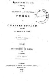 The Philological and Biographical Works of Charles Butler, Esquire, of Lincoln's-Inn: Confessions of faith and essays