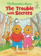 The Berenstain Bears: The Trouble with Secrets: The Trouble with Secrets