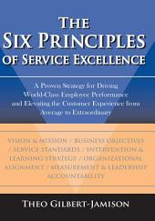 The Six Principles of Service Excellence: A Proven Strategy for Driving World-Class Employee Performance and Elevating the Customer Experience from Average to Extraordinary