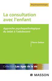 La consultation avec l'enfant: Approche psychopathologique du bébé à l'adolescent