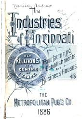 The Industries of Cincinnati: Her Relations as a Centre of Trade; Manufacturing Establishments and Business Houses