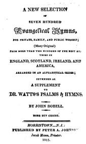 A New Selection of Seven Hundred Evangelical Hymns ... intended as a supplement to Dr. Watts's Psalms & Hymns