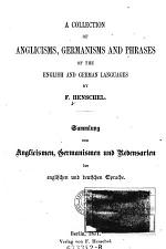A Collection of Anglicisms, Germanisms, and Phrases of the English and German Languages