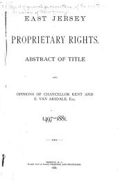 East Jersey Proprietary Rights: Abstract of Title and Opinions of Chancellor Kent and E. Van Arsdale, 1497-1881